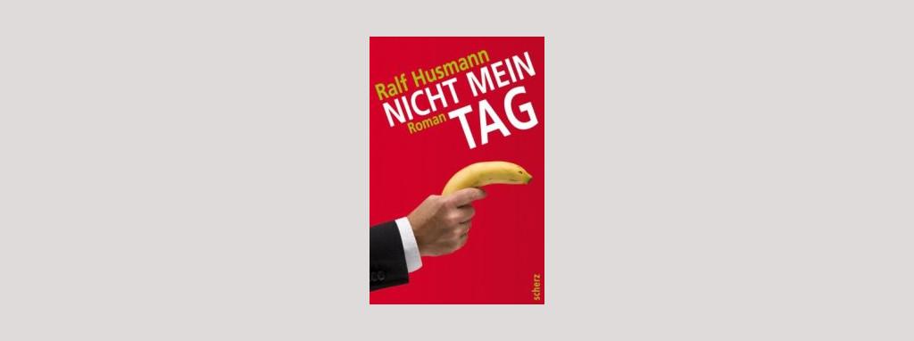 Cover Ralf Husmann: Nicht mein Tag. Foto: Scherz Verlag